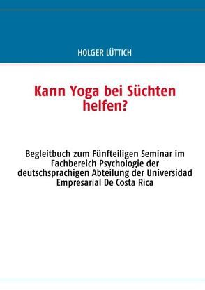 Kann Yoga bei Süchten helfen? von Lüttich,  Holger