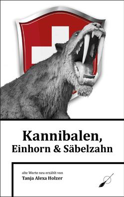 Kannibalen, Einhorn und Säbelzahn von Holzer,  Tanja Alexa