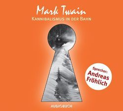 Kannibalismus in der Bahn von Fröhlich,  Andreas, Twain,  Mark, Würth,  Rudolf