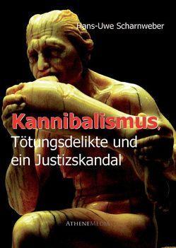 Kannibalismus, Tötungsdelikte und ein Justizskandal von Scharnweber,  Hans-Uwe