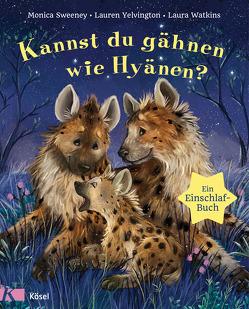 Kannst du gähnen wie Hyänen? von Gutzschhahn,  Uwe-Michael, Sweeney,  Monica, Watkins,  Laura, Yelvington,  Lauren