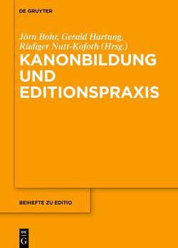 Kanonbildung und Editionspraxis von Bohr,  Jörn, Hartung,  Gerald, Nutt-Kofoth,  Rüdiger