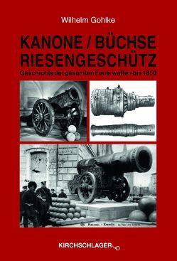 Kanone / Büchse / Riesengeschütz von Gohlke,  Wilhelm