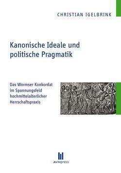 Kanonische Ideale und politische Pragmatik von Igelbrink,  Christian