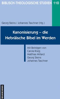 Kanonisierung – die Hebräische Bibel im Werden von Krieg,  Carola, Millard,  Matthias, Steins,  Georg, Taschner,  Johannes
