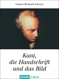 Kant, die Handschrift und das Bild von Scherer,  Günter R