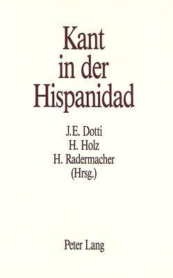 Kant in der Hispanidad von Dotti,  Jorge E., Holz,  Harald, Radermacher,  Hans