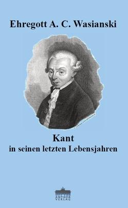 Kant in seinen letzten Lebensjahren von Wasianski,  Ehregott A. C.