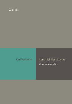 Kant – Schiller – Goethe von Vorländer,  Karl