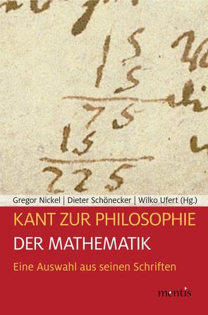 Kant zur Philosophie der Mathematik von Nickel,  Gregor, Schönecker,  Dieter, Ufert,  Wilko