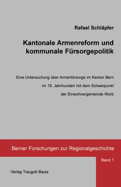 Kantonale Armenreform und kommunale Fürsorgepolitik von Schläpfer,  Rafael