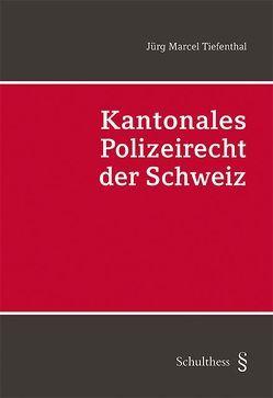 Kantonales Polizeirecht der Schweiz (PrintPlu§) von Tiefenthal,  Jürg Marcel