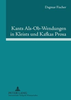 Kants Als-Ob-Wendungen in Kleists und Kafkas Prosa von Fischer,  Dagmar