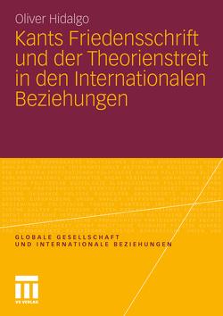 Kants Friedensschrift und der Theorienstreit in den Internationalen Beziehungen von Hidalgo,  Oliver