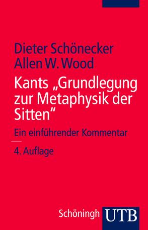 """Kants """"Grundlegung zur Metaphysik der Sitten"""" von Schönecker,  Dieter, Wood,  Allen W."""