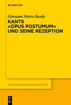 Kants Opus postumum und seine Rezeption von Basile,  Giovanni Pietro