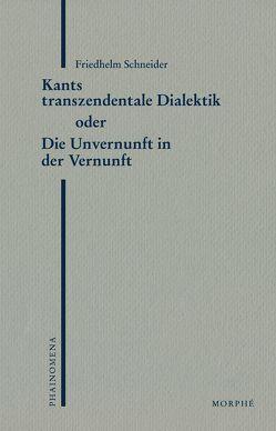 Kants transzendentale Dialektik oder Die Unvernunft der Vernunft von Koch,  Dietmar, Schneider,  Friedhelm