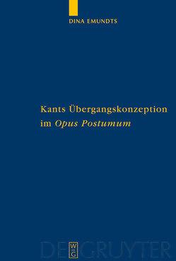 Kants Übergangskonzeption im Opus postumum von Emundts,  Dina