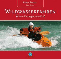 Kanu Praxis Wildwasserfahren von Singer,  Dieter