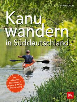 Kanuwandern in Süddeutschland von Gerlach,  Jürgen