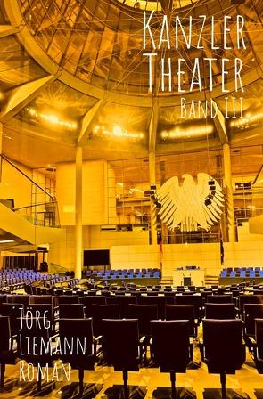 Kanzlertheater – Trilogie / Kanzlertheater von Liemann,  Jörg