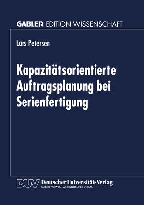 Kapazitätsorientierte Auftragsplanung bei Serienfertigung von Petersen,  Lars