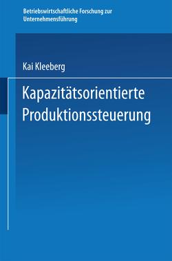 Kapazitätsorientierte Produktionssteuerung von Kleeberg,  Kai