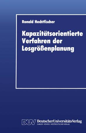 Kapazitätsorientierte Verfahren der Losgrößenplanung von Hechtfischer,  Ronald