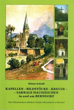 Kapellen, Bildstöcke, Kreuze, Sakrale Hauszeichen in und um Berndorf von Schießl,  Helene