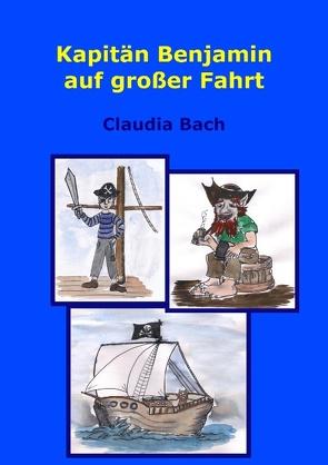 Kapitän Benjamin auf großer Fahrt von Bach,  Claudia