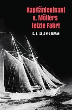 Kapitänleutnant v. Möllers letzte Fahrt von Selow-Serman,  K. E.