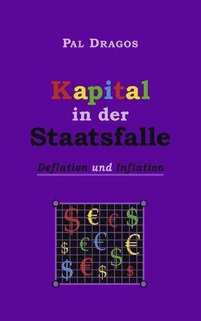 Kapital in der Staatsfalle – Deflation und Inflation von Dragos,  Pal