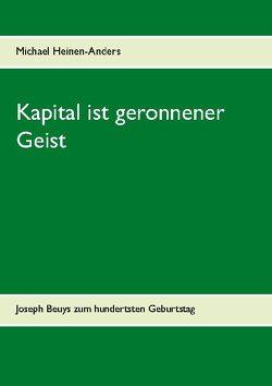 Kapital ist geronnener Geist von Heinen-Anders,  Michael