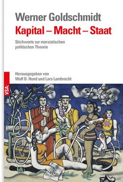 Kapital – Macht – Staat von Goldschmidt,  Werner, Hund,  Wulf D., Lambrecht,  Lars