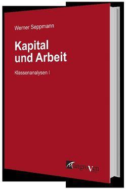 Kapital und Arbeit von Seppmann,  Werner