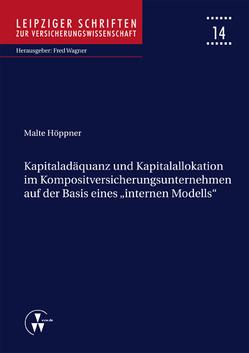 """Kapitaladäquanz und Kapitalallokation im Kompositversicherungsunternehmen auf der Basis eines """"internen Modells"""" von Höppner,  Malte, Wagner,  Fred"""
