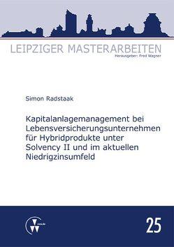 Kapitalanlagemanagement bei Lebensversicherungsunternehmen für Hybridprodukte unter Solvency II und im aktuellen Niedrigzinsumfeld von Radstaak,  Simon, Wagner,  Fred