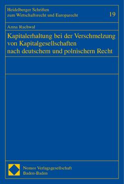 Kapitalerhaltung bei der Verschmelzung von Kapitalgesellschaften nach deutschem und polnischem Recht von Rachwal,  Anna