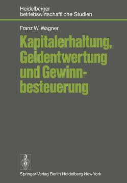 Kapitalerhaltung, Geldentwertung und Gewinnbesteuerung von Wagner,  F.W.