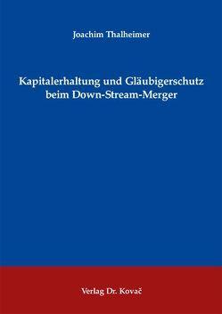 Kapitalerhaltung und Gläubigerschutz beim Down-Stream-Merger von Thalheimer,  Joachim