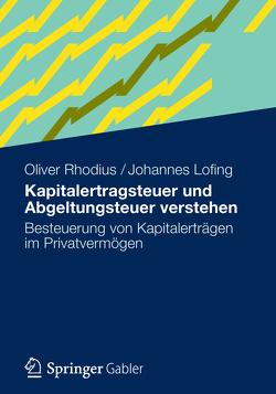 Kapitalertragsteuer und Abgeltungsteuer verstehen von Lofing,  Johannes, Rhodius,  Oliver