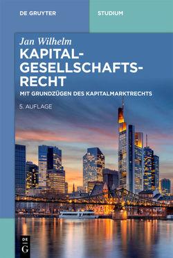 Kapitalgesellschaftsrecht von Wilhelm,  Jan