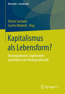 Kapitalismus als Lebensform? von Münnich,  Sascha, Sachweh,  Patrick