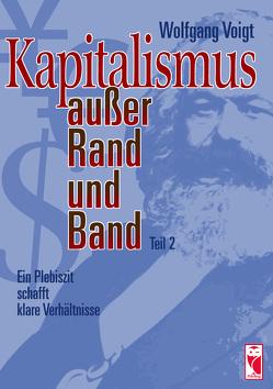 Kapitalismus außer Rand und Band. Teil 2 von Voigt,  Wolfgang