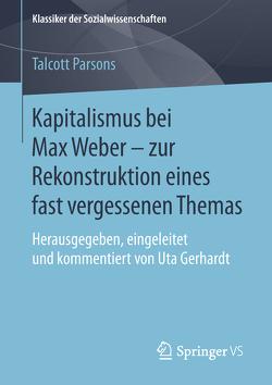 Kapitalismus bei Max Weber – zur Rekonstruktion eines fast vergessenen Themas von Gerhardt,  Uta, Parsons,  Talcott