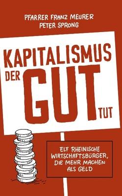 Kapitalismus, der gut tut von Meurer,  Pfarrer Franz, Sprong,  Peter