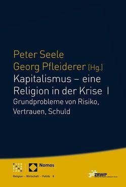 Kapitalismus – eine Religion in der Krise I von Pfleiderer,  Georg, Seele,  Peter