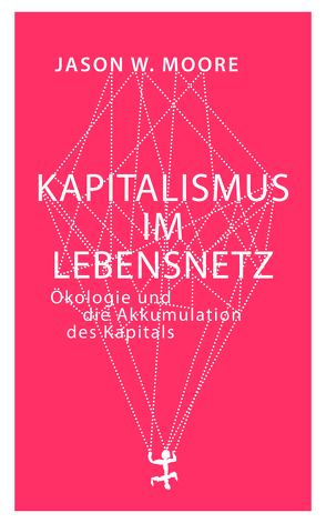 Kapitalismus im Netz des Lebens von Höfer,  Dirk, Moore,  Jason W.