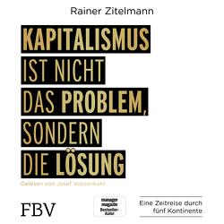 Kapitalismus ist nicht das Problem, sondern die Lösung von Vossenkuhl,  Josef, Zitelmann,  Rainer