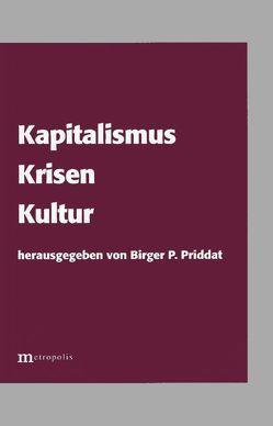Kapitalismus, Krisen, Kultur von Baecker,  Dirk, Birger P, Elsner,  Wolfram, Galtung,  Johan, Herrmann-Pillath,  Carsten, Liebl,  Franz, Panther,  Stefan, Priddat, Priddat,  Birger P.